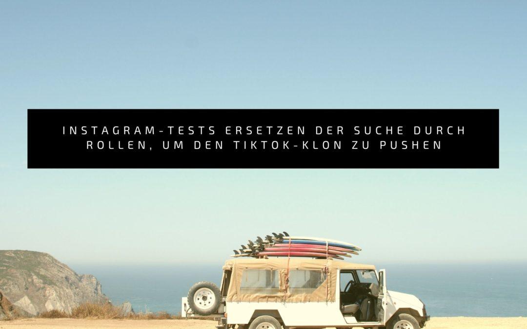 Instagram-Tests Ersetzen der Suche durch Rollen, um den TikTok-Klon zu pushen